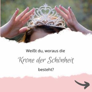 Weißt du, woraus die Krone der Schönheit besteht?